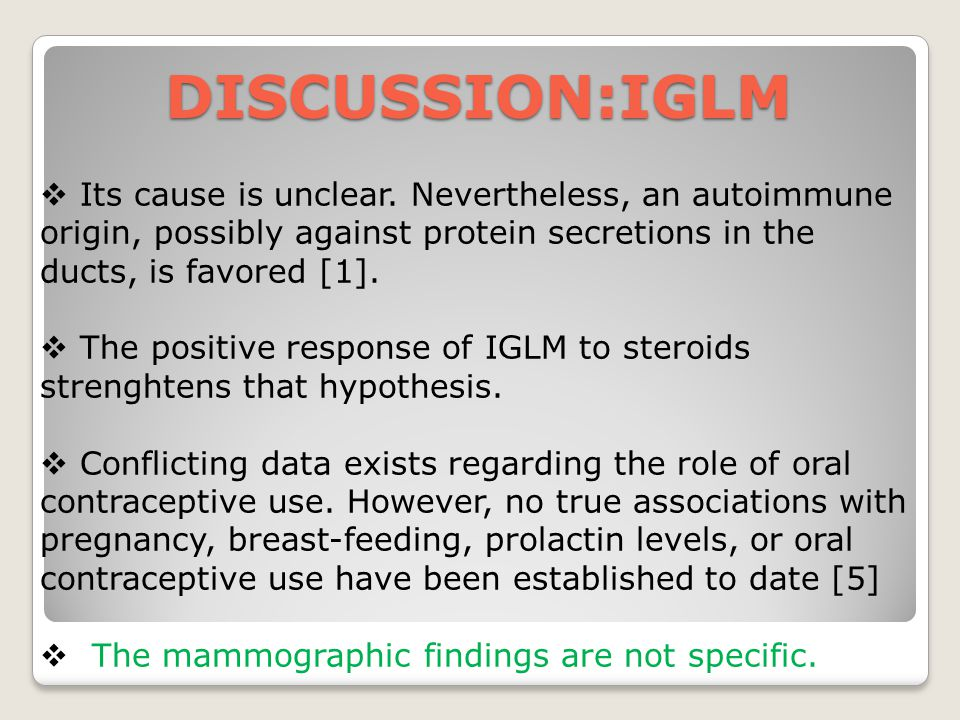 DISCUSSION:IGLM Its cause is unclear. Nevertheless, an autoimmune origin, possibly against protein secretions in the ducts, is favored [1].